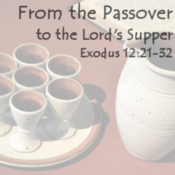 From the Passover to the Lord's Supper (Exodus 12:21-32)