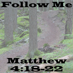 Follow Me (Matthew 4:18-22)